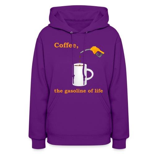 Coffee, the gasoline of life Women's Hoodie - Women's Hoodie
