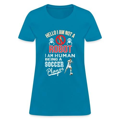 Hello i am not a robot iam human being a Soccer players t-shirt - Women's T-Shirt