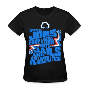Bernie Sanders shirt -  Invest In Jobs and Education not Jails and Incarceration - Women's T-Shirt