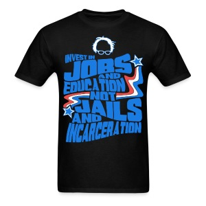 Bernie Sanders shirt -  Invest In Jobs and Education not Jails and Incarceration - Men's T-Shirt