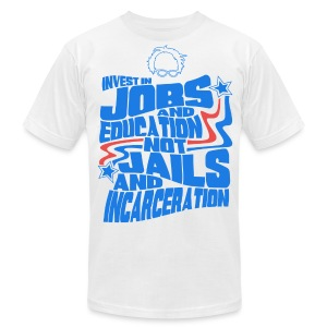 Bernie Sanders shirt -  Invest In Jobs and Education not Jails and Incarceration - Men's T-Shirt by American Apparel