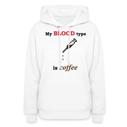 My blood type is coffee Women's Hoodie - Women's Hoodie