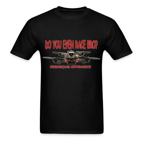 FPV - Do You Even Race Bro - Men's T-Shirt