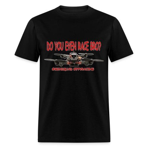 FPV - Do You Even Race Bro - Men's T-Shirt