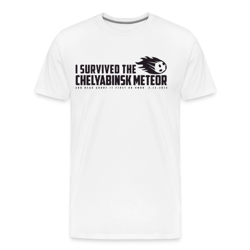 I Survived The Chelyabinsk Meteor (3XL- Plus Sizes) - Men's Premium T-Shirt
