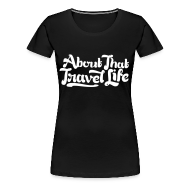 T-Shirts ~ Women's Premium T-Shirt ~ About that travel life