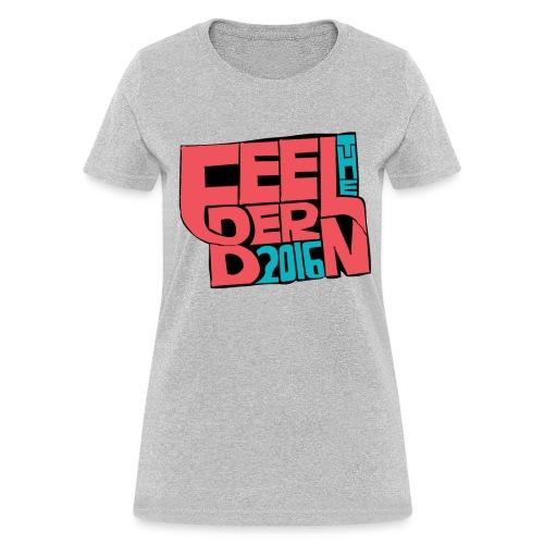 Feel The Bern 2016 T-Shirt - Women's T-Shirt