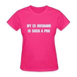 Ex Husband Prk - Women's T-Shirt