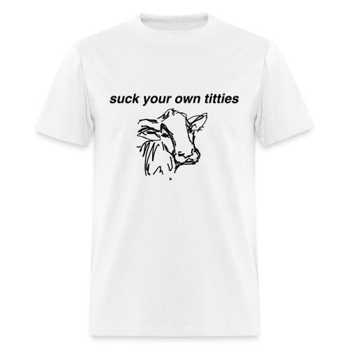 Suck Your Own Titties T-shirt - Men's T-Shirt