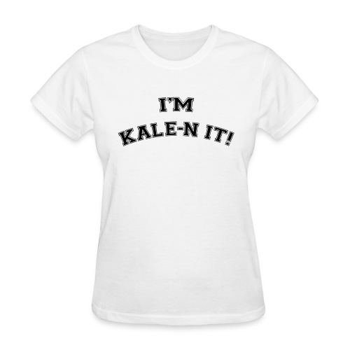 I'M KALE-N IT! T-Shirt - Women's T-Shirt