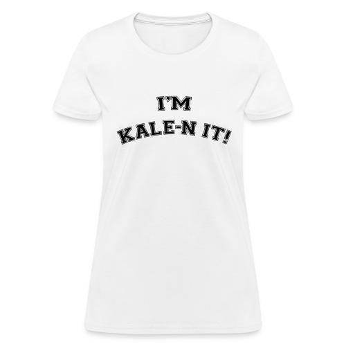 I'M KALE-N IT! T-Shirt - Women's T-Shirt