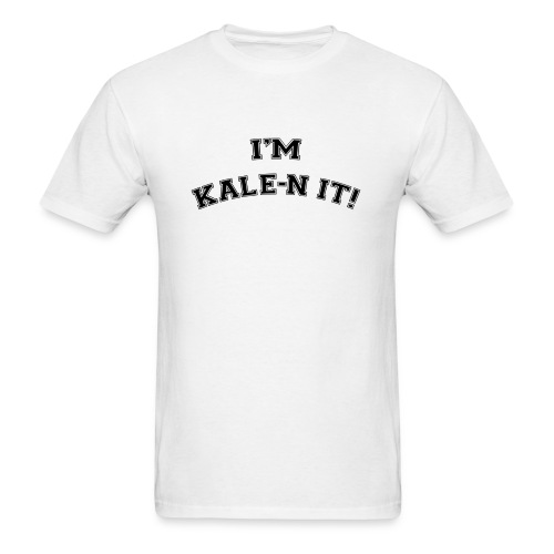 I'M KALE-N IT! T-shirt - Men's T-Shirt