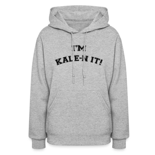 I'M KALE-N IT! Sweatshirt - Women's Hoodie