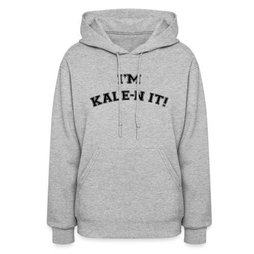 I'M KALE-N IT! Sweatshirt - Women's Hoodie