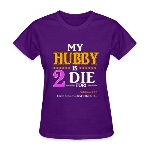 My Hubby is 2 Die For! (Dark Colored T-shirts) - Women's T-Shirt