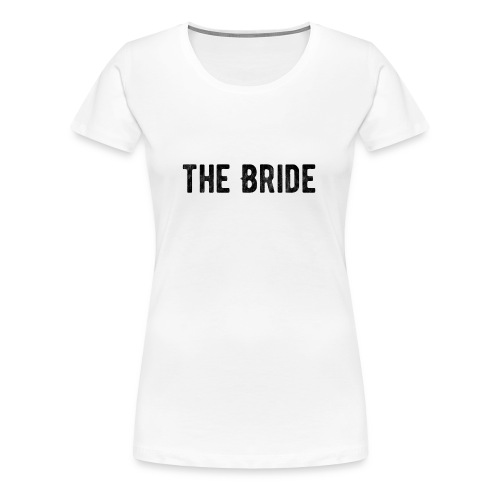 The Bride Tshirt - Women's Premium T-Shirt