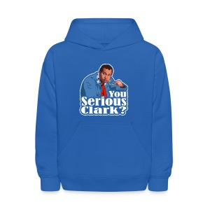 You Serious Clark? Cousin Eddie - Kids' Hoodie