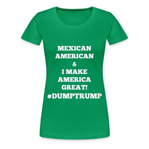 I MAKE AMERICA GREAT - MEXICAN AMERICAN - Women's Premium T-Shirt