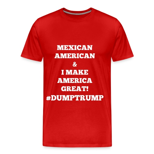 I MAKE AMERICA GREAT - MEXICAN AMERICAN - Men's Premium T-Shirt