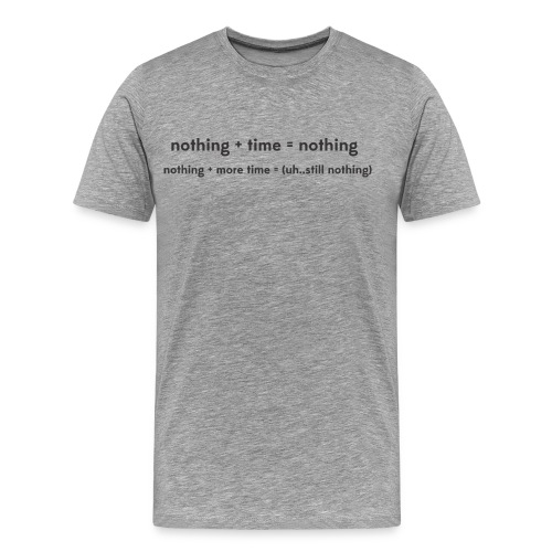 Nothing plus Time - Men's Premium T-Shirt