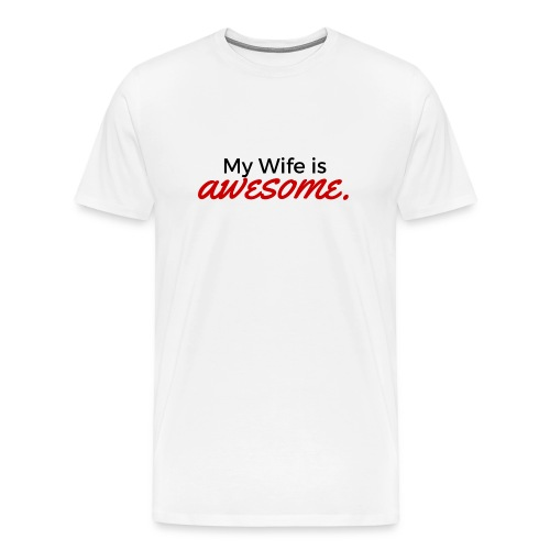 My Wife is Awesome T-Shirt for Husband (Other Colors in Stock) - Men's Premium T-Shirt
