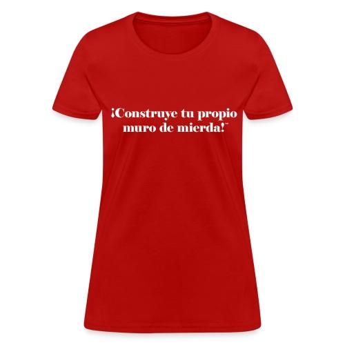 !Construye tu propio muro!™ - Women's T-Shirt