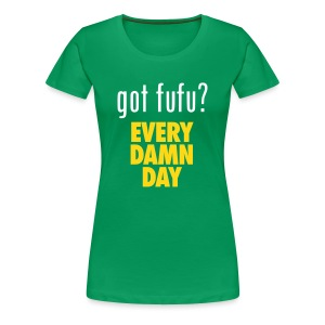 Ladies - PremiumTee-gotfufu - EveryDamnDay-Green-White-Gold - Women's Premium T-Shirt