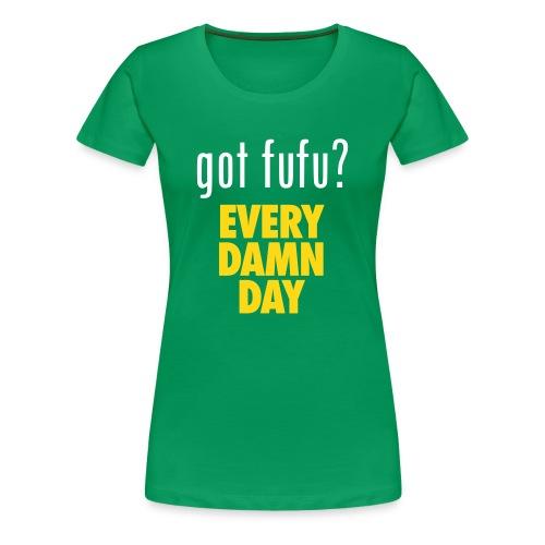 Ladies - PremiumTee-gotfufu - EveryDamnDay-Green-White-Gold - Women's Premium T-Shirt