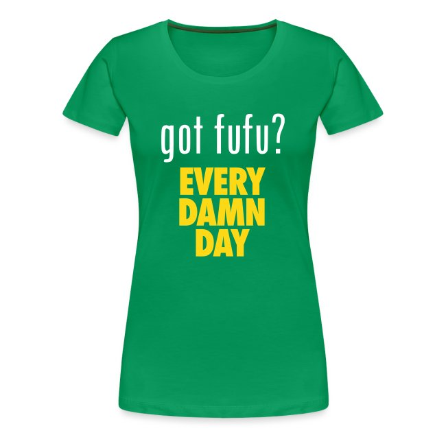 Ladies - PremiumTee-gotfufu - EveryDamnDay-Green-White-Gold
