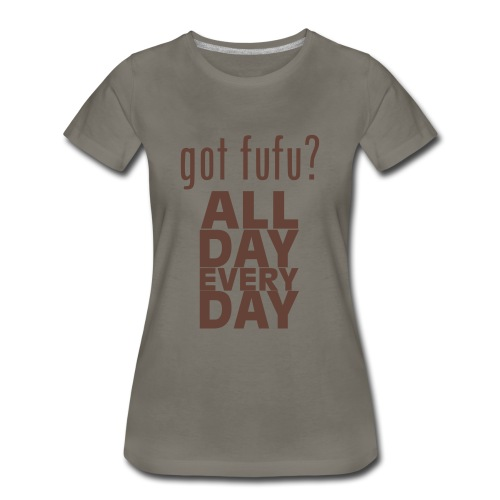 Ladies - PremiumTee-gotfufu AllDayEveryDay-Asphalt-Chocolate Velvet - Women's Premium T-Shirt