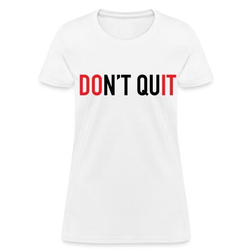 Women's Don't Quit, Do It T-Shirt - Women's T-Shirt