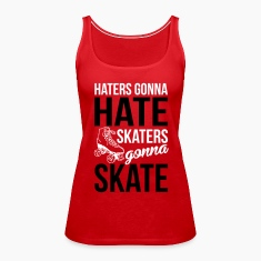 Haters gonna hate, skaters gonna skate Tanks