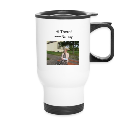 Hi There! ~~~Nancy - Travel Mug