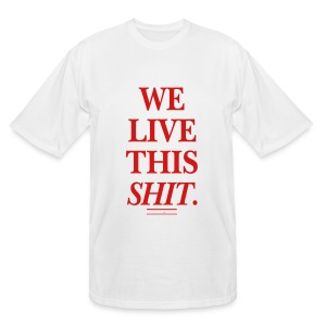 WE LIVE THIS SHIT - Men's Tall T-Shirt