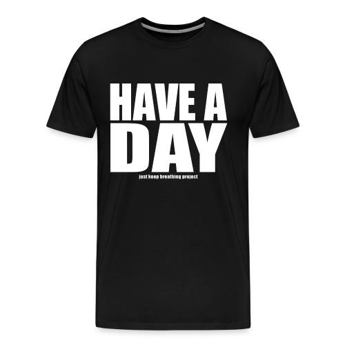 Have A Day - White Text (Men's) - Men's Premium T-Shirt