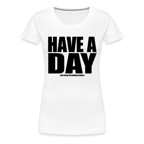Have A Day - Black Text (Women's) - Women's Premium T-Shirt