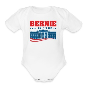 BERNIE in the White House! - Short Sleeve Baby Bodysuit