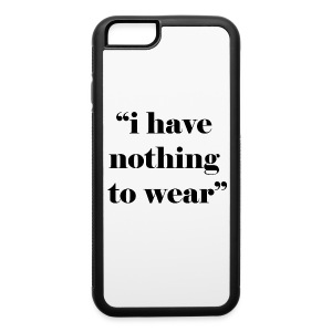 i have nothing to wear - iPhone 6/6s Rubber Case