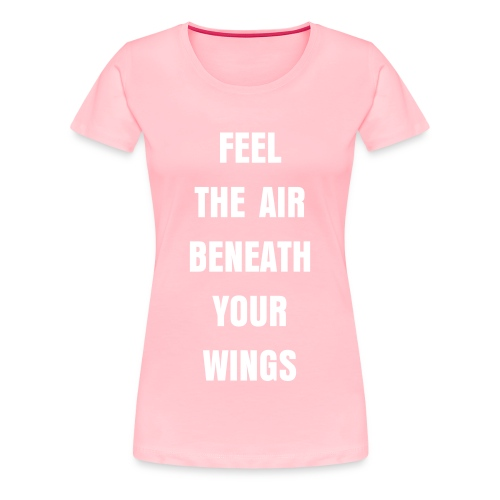 Feel The Air Beneath Your Wings - Women's Premium T-Shirt