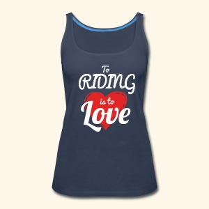 To Riding is to Love Tank Top For women - Women's Premium Tank Top