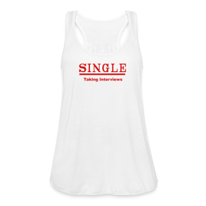 single taking interviews2 Tanks - Women's Flowy Tank Top by Bella