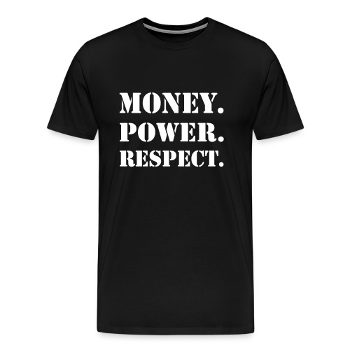 Money, Power, Respect - Men's Premium T-Shirt