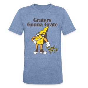 Graters Gonna Grate Unisex Tee - Unisex Tri-Blend T-Shirt by American Apparel