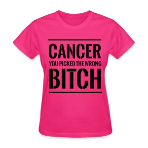 Cancer you picked the wrong bitch - Women's T-Shirt