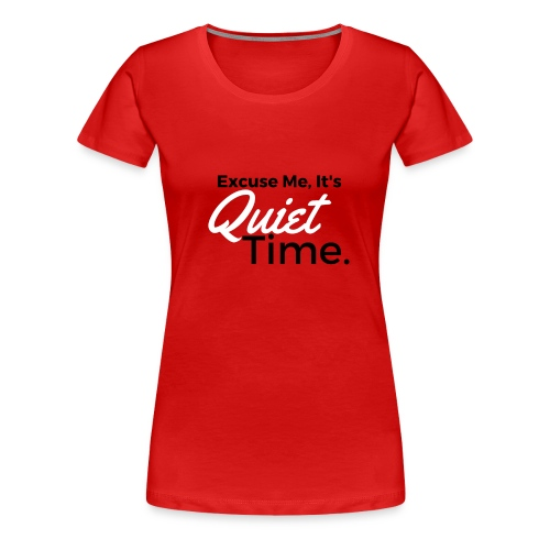 Quiet Time T-Shirt (Other Colors in Stock) - Women's Premium T-Shirt