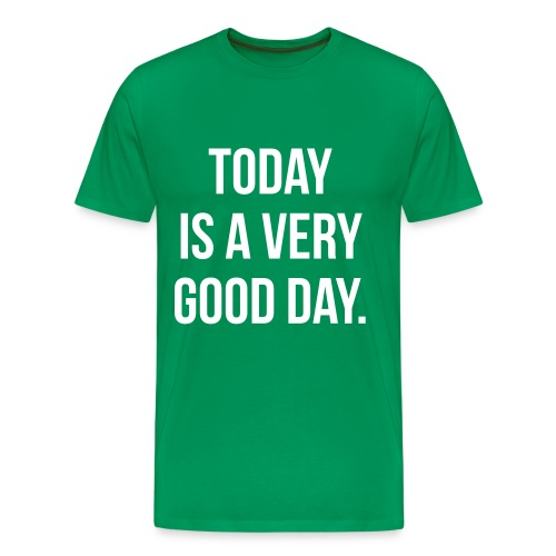 Today is a very good day T-Shirts - Men's Premium T-Shirt