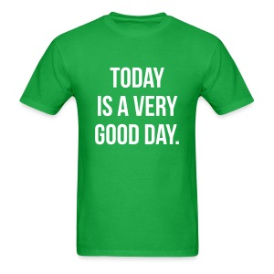 Today is a very good day T-Shirts - Men's T-Shirt