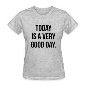 Today is a very good day Women's T-Shirts - Women's T-Shirt