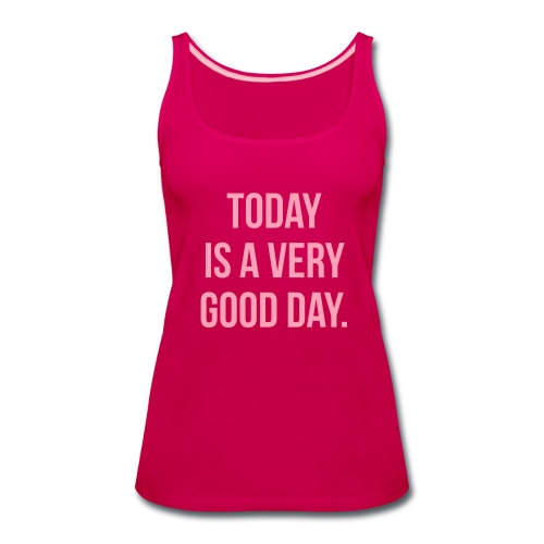 Today is a very good day Tanks - Women's Premium Tank Top