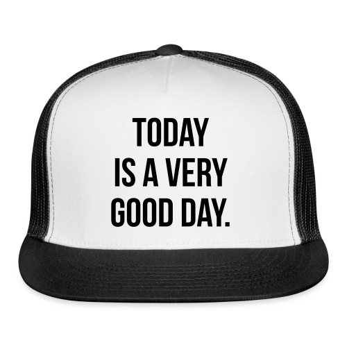 Today is a very good day Sportswear - Trucker Cap